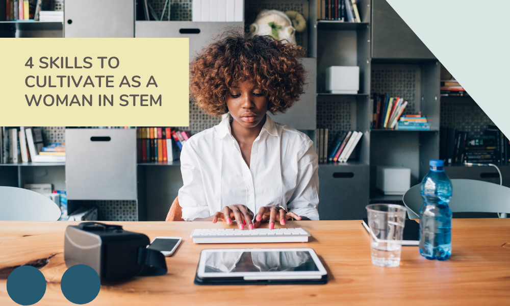 4 Key Skills to Cultivate as a Woman in STEM