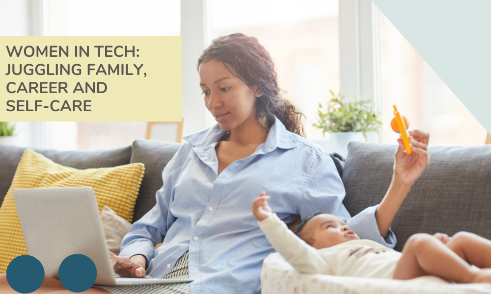 Tips For Women In Tech: Juggling Family, Career and Self-Care