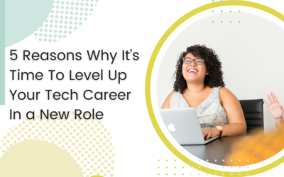 5 Reasons Why It's Time To Level Up Your Tech Career In a New Role