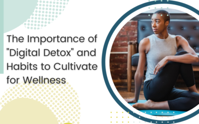 """The Importance of """"Digital Detox"""" and Habits to Cultivate for Wellness"""