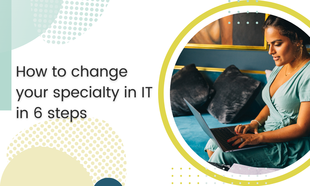 How to change your specialty in IT in 6 steps
